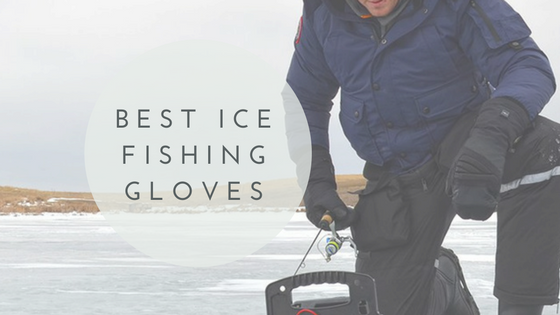 Best ice fishing gloves protect your hands from cold for Best ice fishing gloves